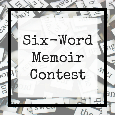 Six-Word Memoir Contest