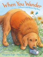 """""""When You Wander: A Search-and-rescue Dog Story"""" by Margarita Engle"""