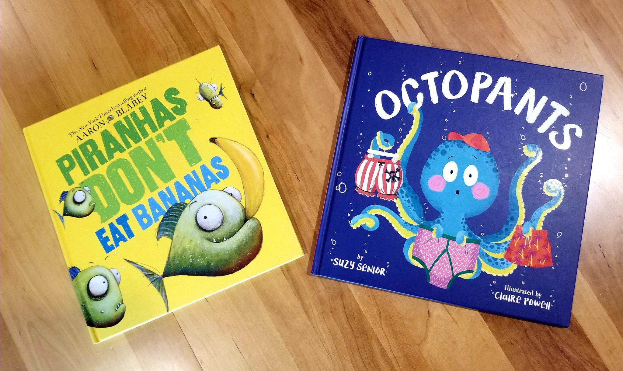 """Piranhas Don't Eat Bananas"" and ""Octopants"""