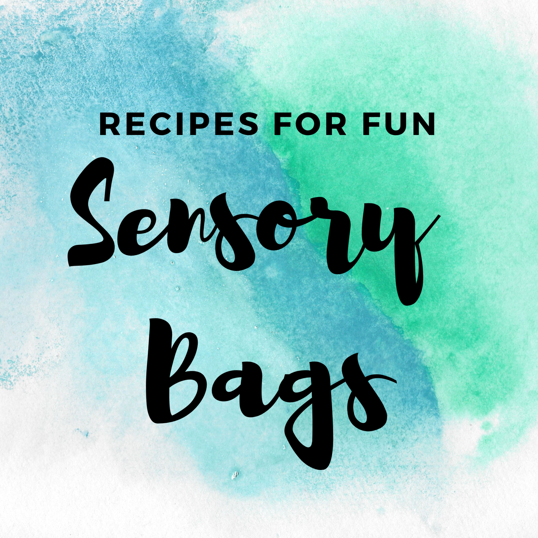 Text Recipes for Fun Sensory Bags on a blue and green watercolor background