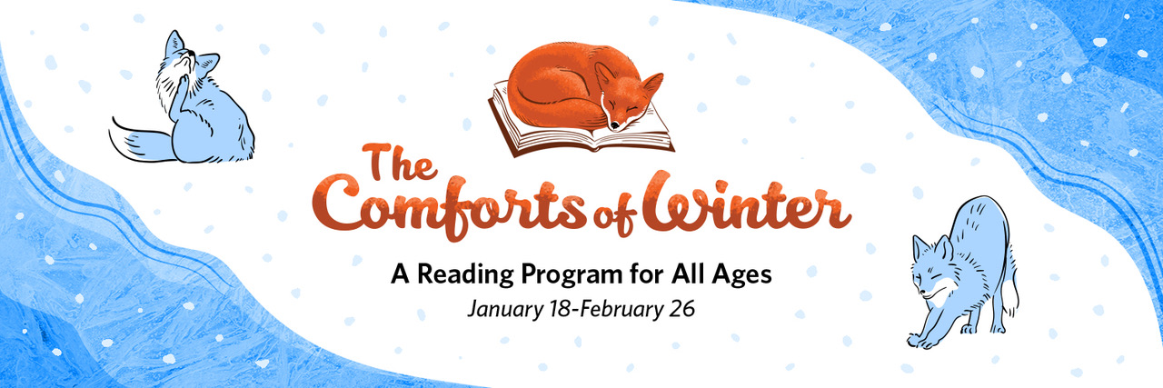 The Comforts of Winter: A Reading Program for All Ages, January 18-February 26