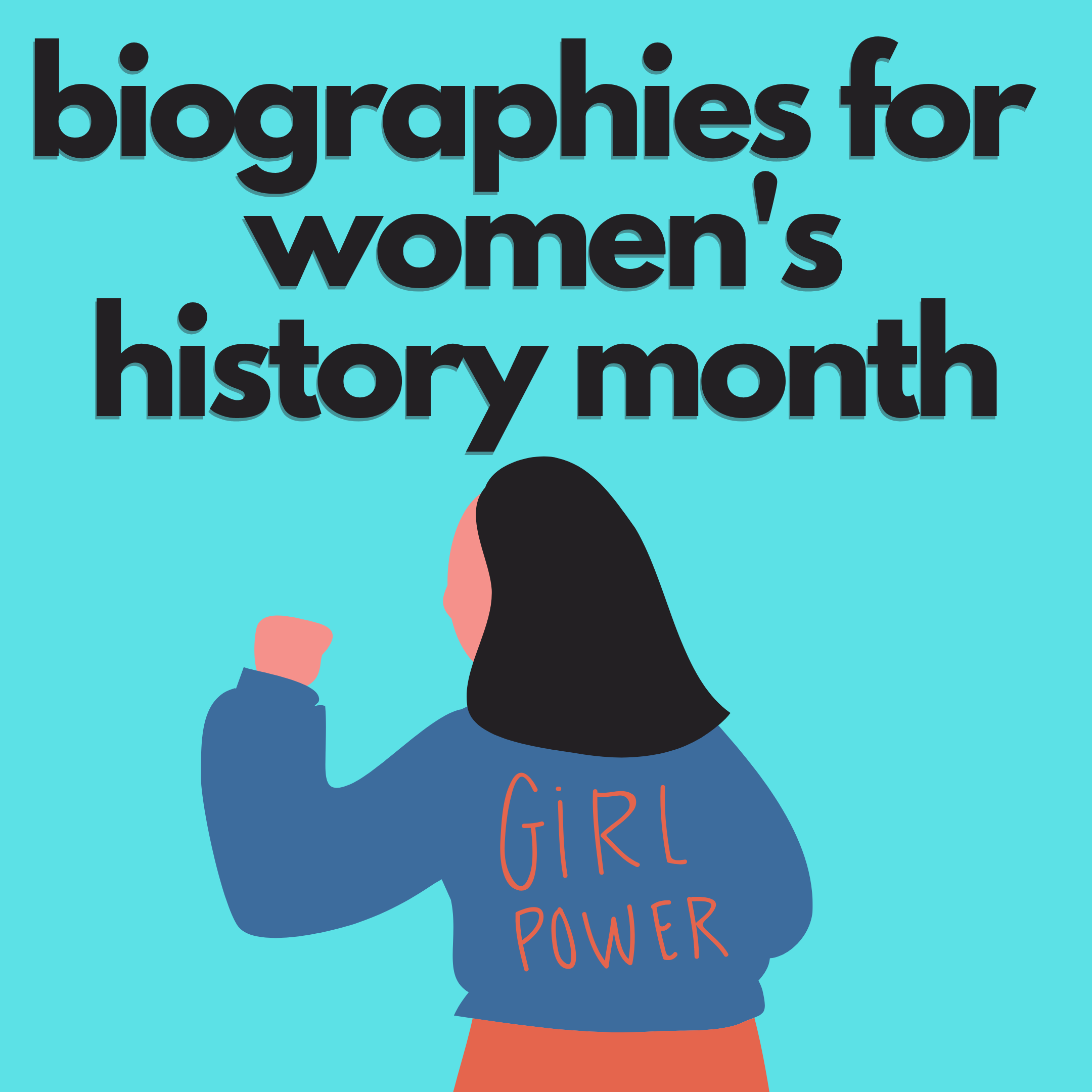 Text: Biographies for women's history month. Image of girl with fist in the air and a jacket with the letters girl power.