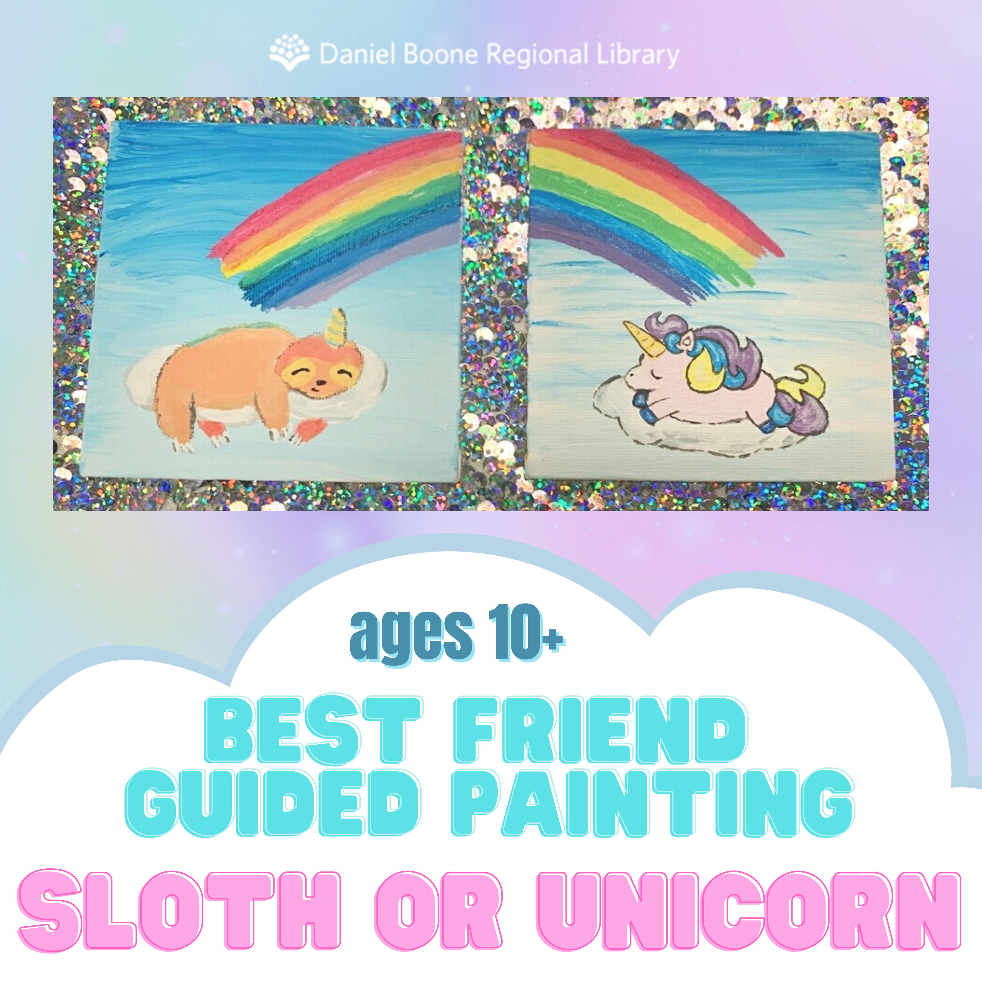 Image: Two paintings connected by a rainbow. Painting on the left has a slothicorn on a cloud and painting on the right is a unicorn on a cloud. Text: ages 10+ Best Friend Guided Painting Sloth or Unicorn